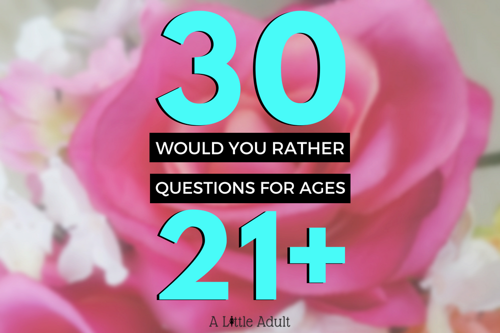 30 Would You Rather Questions