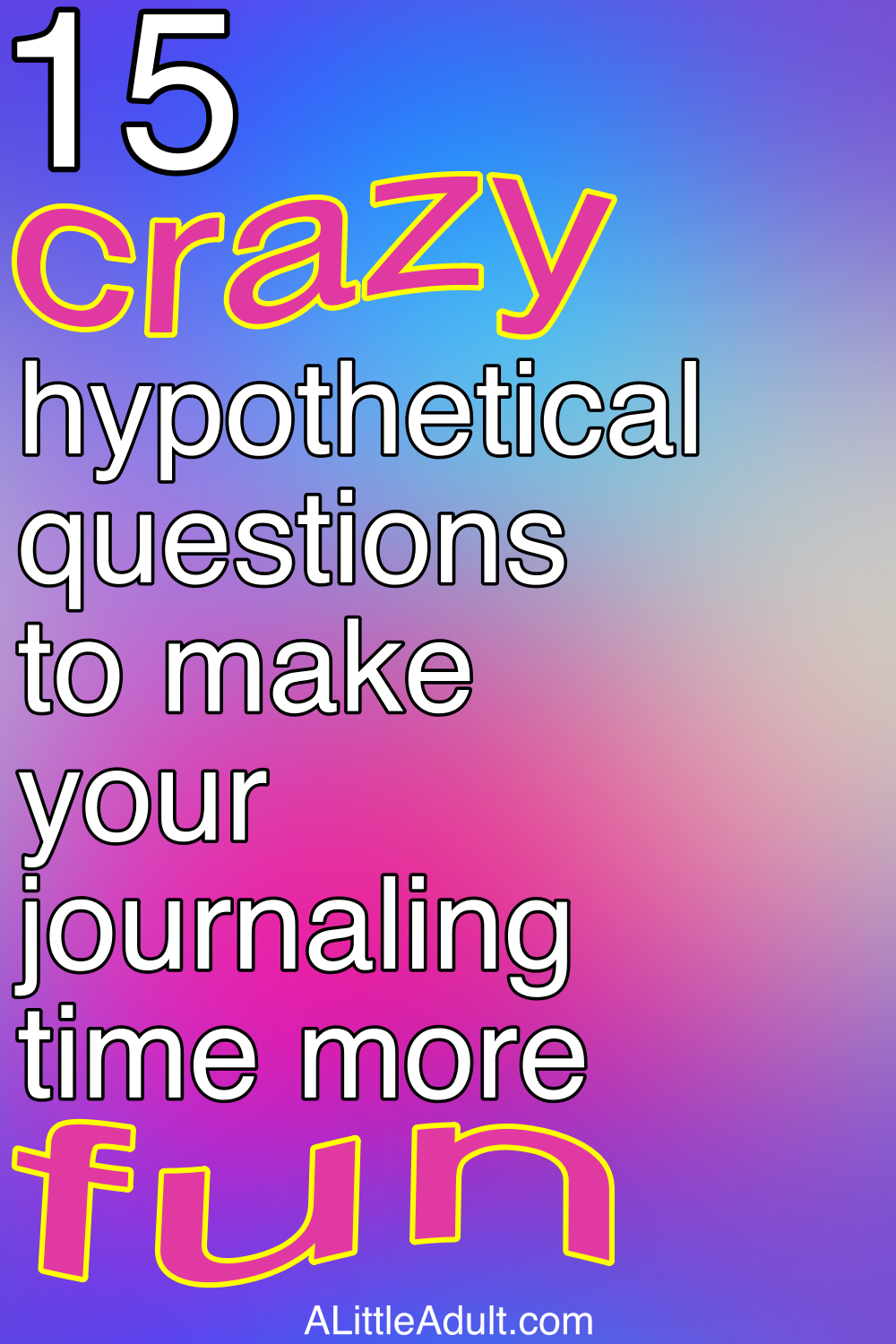 15 crazy hypothetical questions to make your journaling time more fun